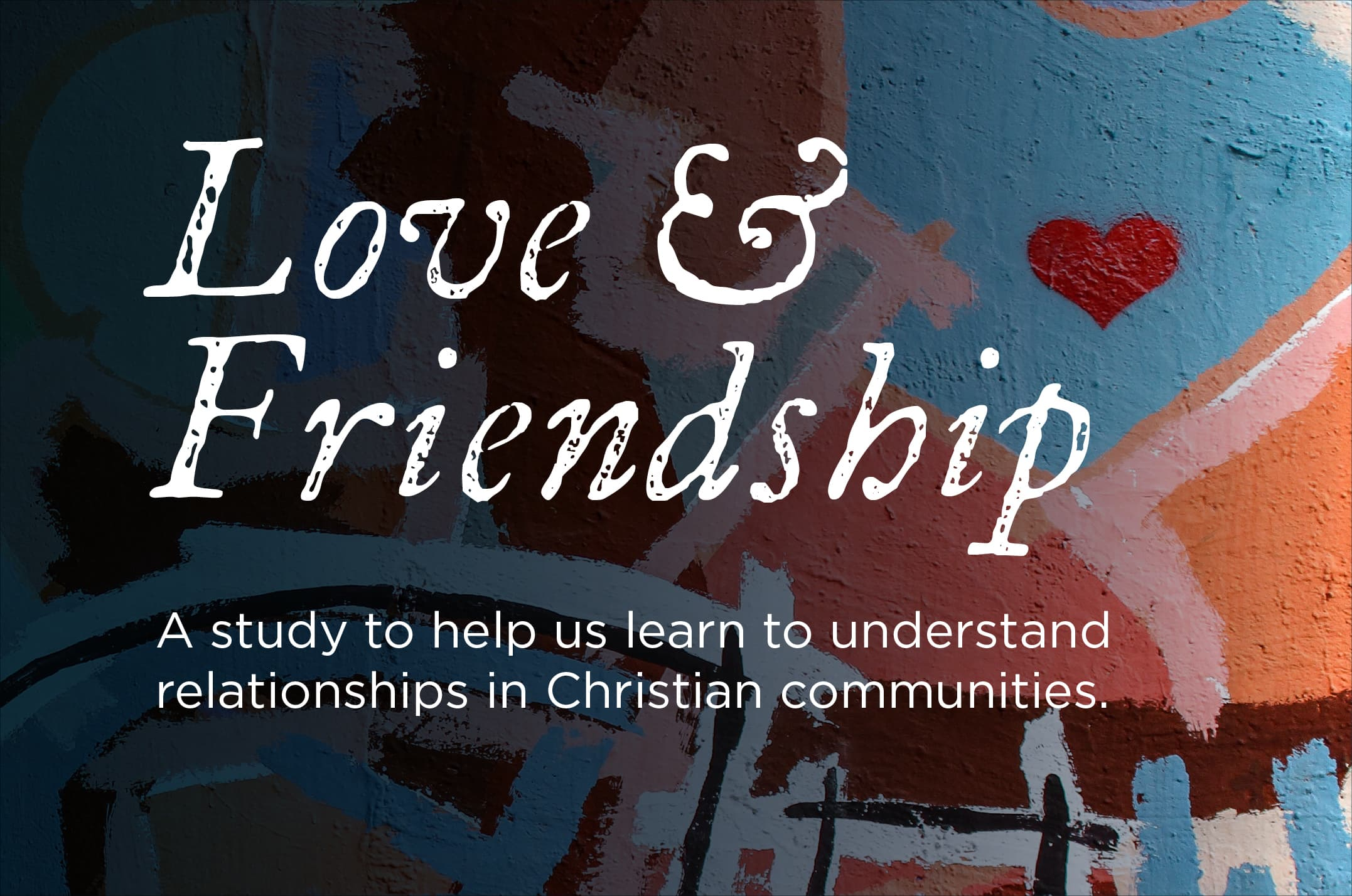 Love and Friendship - 10 Week Class